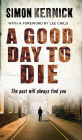 A Good Day To Die: The Past Will Always Find You por Simon Kernick