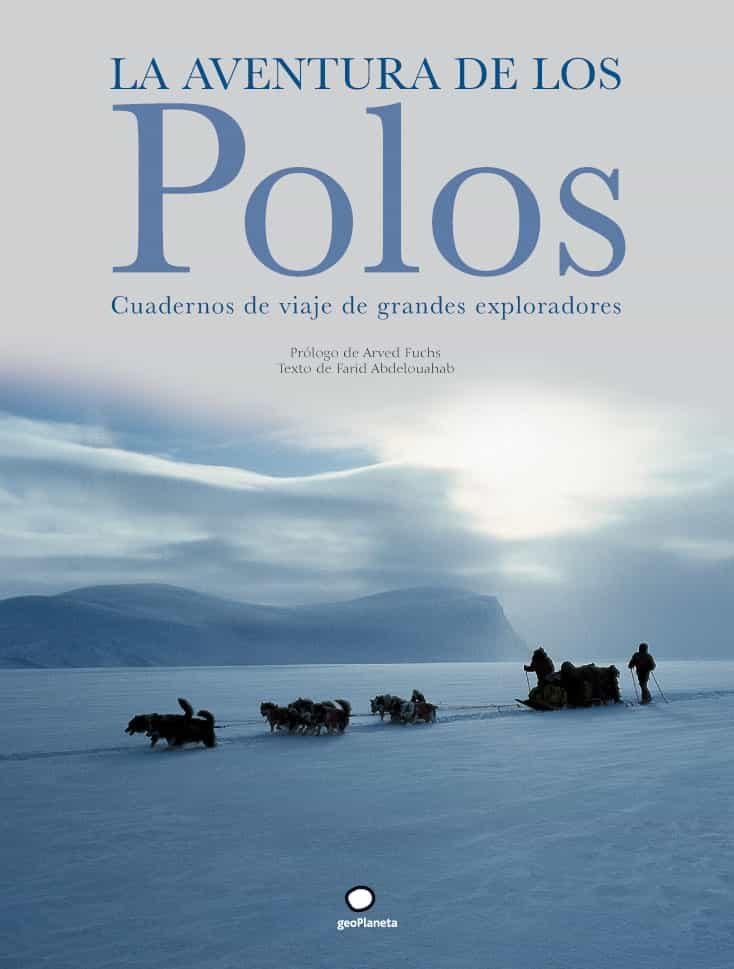 La Aventura De Los Polos: Cuadernos De Viaje De Grandes Explorado Res por Farid Abdelouahab epub