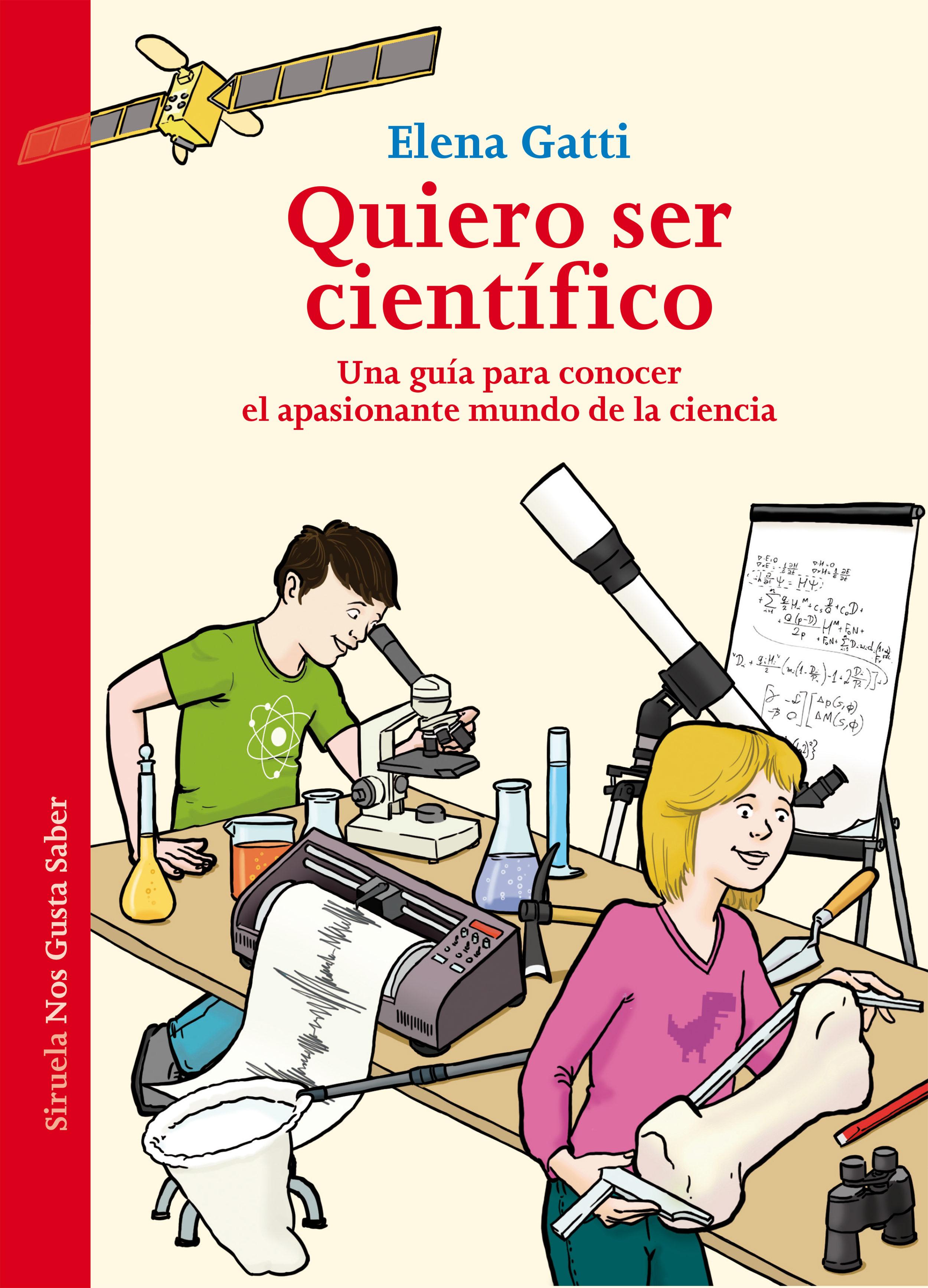 Quiero Ser Cientifico: Una Guia Para Conocer El Apasionante Mundo De La Ciencia por Elena Gatti