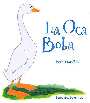 La Oca Boba por Petr Horacek