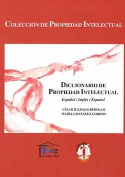 Diccionario De Propiedad Intelectual (ed. Bilingüe Español-ingles -español) por Cesar Iglesias Rebollo;                                                                                                                                                                                                          Maria Gonzalez Gordon epub