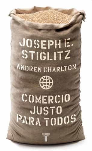 Comercio Justo Para Todos por Joseph E. Stiglitz;                                                                                    Andrew Charlton