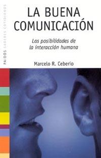 La Buena Comunicacion: Las Posibilidades De La Interaccion Humana por Marcelo R. Ceberio Gratis