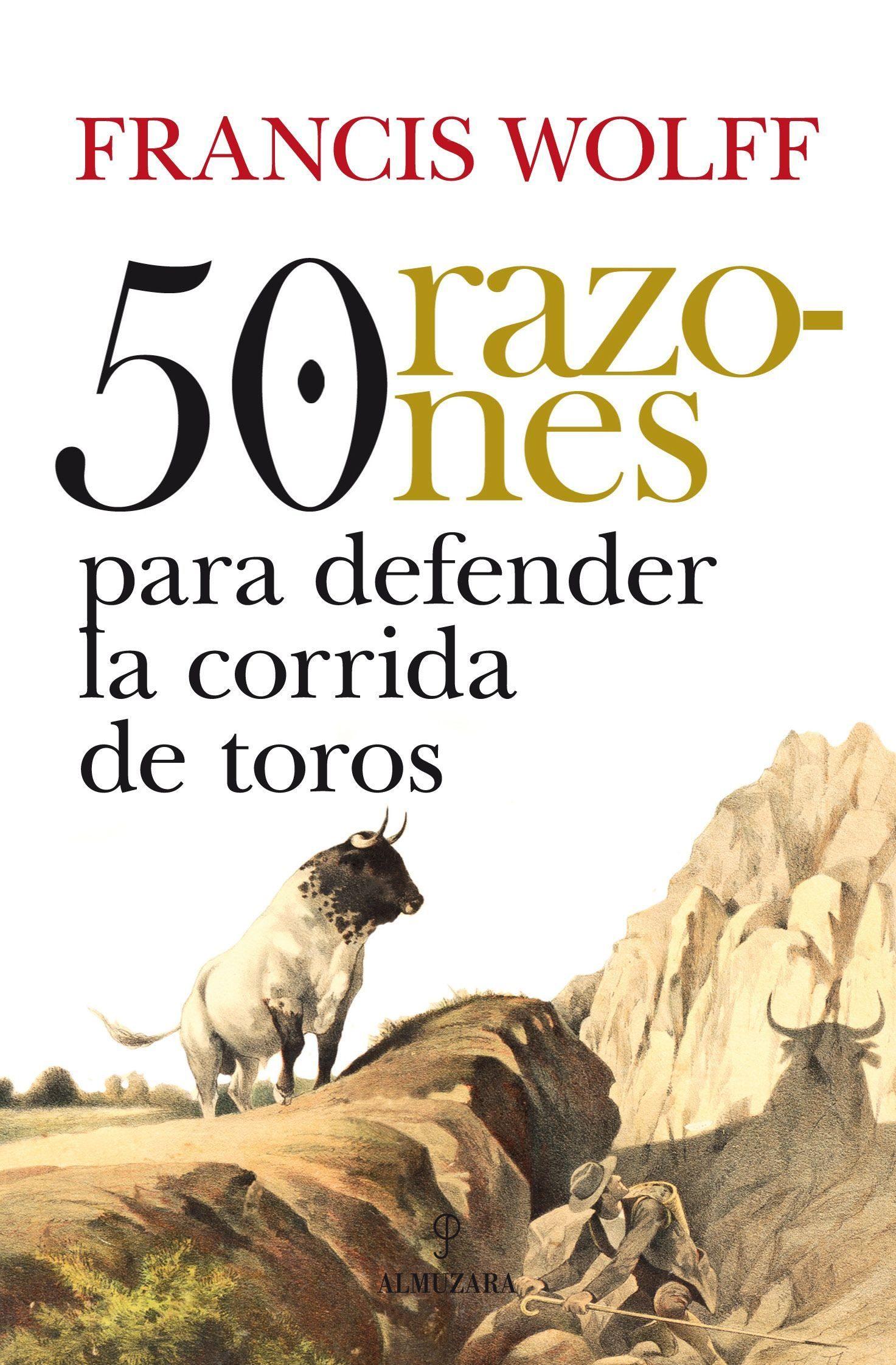 50 Razones Para Defender Las Corridas De Toros por Francis Wolff