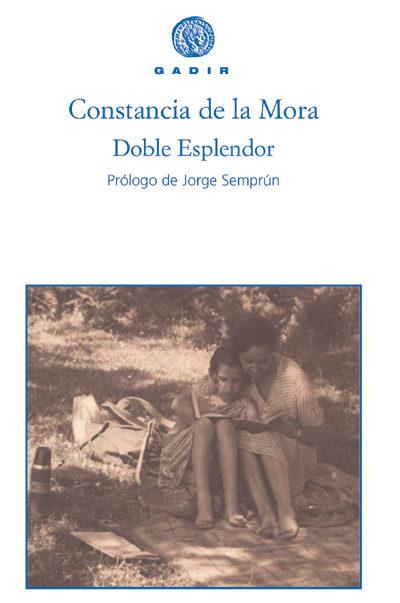 Doble Esplendor por Constancia De La Mora;                                                           Prol. De Jorge Semprun