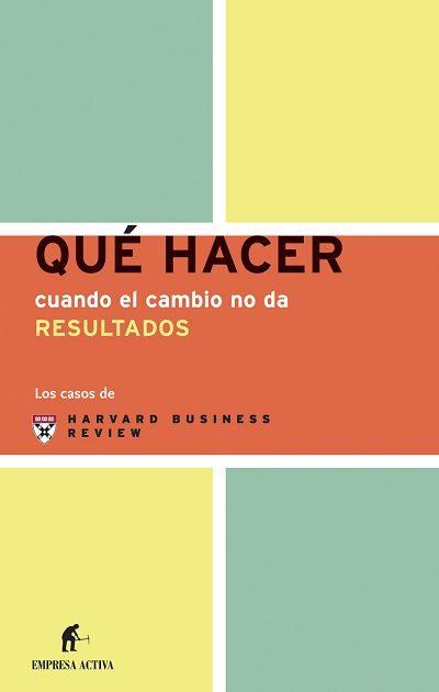 descargar QUE HACER CUANDO EL CAMBIO NO DA RESULTADOS (LOS CASOS DE HARVARD BUSINESS REVIEW) pdf, ebook