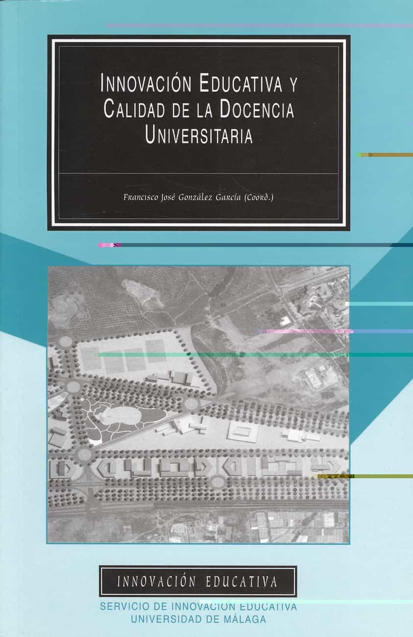 Innovacion Educativa Y Calidad De La Docencia Universitaria por Francisco Jose Gonzalez Garcia epub
