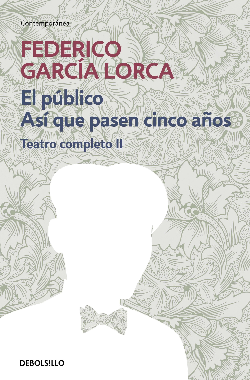 teatro completo (t. ii): el amor de don perlimpin; el publico; as i que pasen cinco años; dialogos y declaraciones-federico garcia lorca-9788497932905