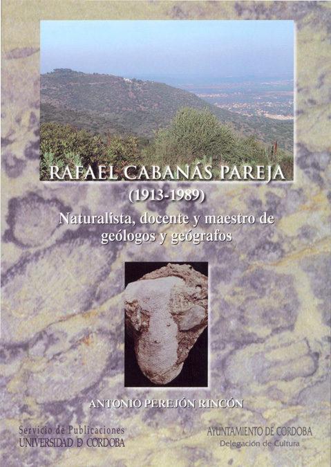 Rafael Cabanas Pareja (1913-1989) Naturalista, Docente Y Maestro De Geologos Y Geografos por Antonio Perejón Rincón epub