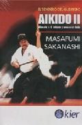 Aikido Ii. Vencete A Ti Mismo Y Venceras Todo: El Sendero Del Guerrero por Masafumi Sakanashi