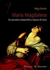 Maria Magdalena: De Pecadora Arrepentida A Esposa De Jesus por Regis Burnet