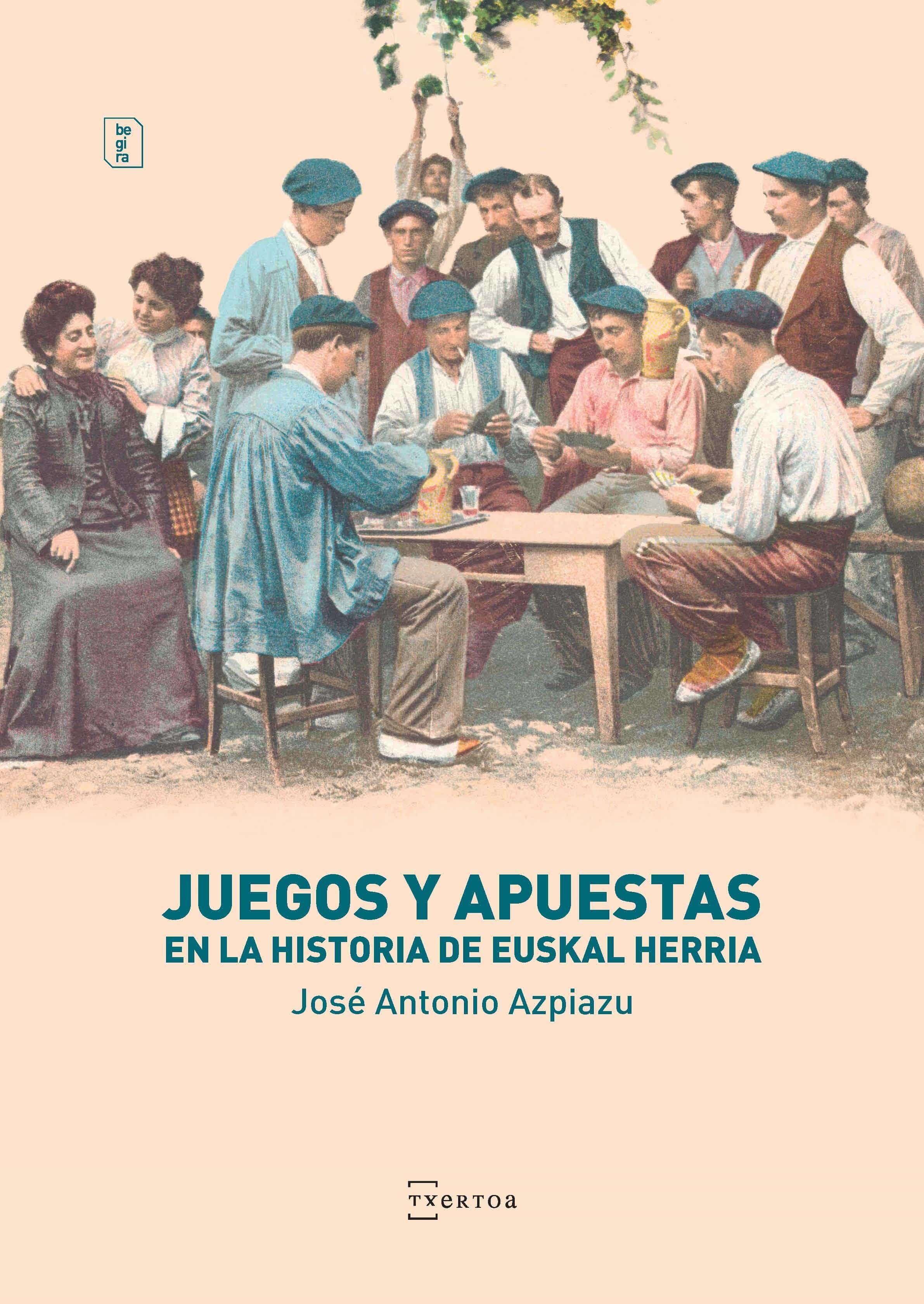 Juegos Y Apuestas En La Historia De Euskal Herria por Jose Antonio Azpiazu Elorza