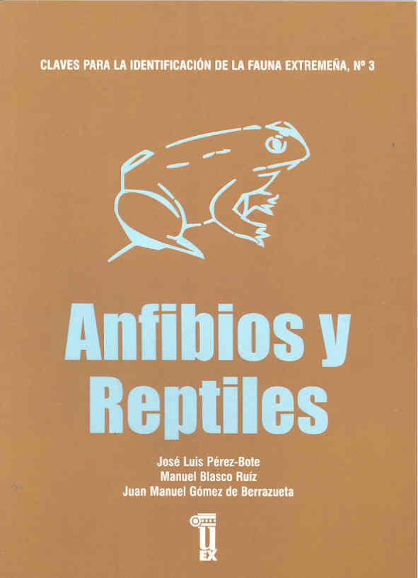 anfibios y reptiles (claves para la identificacion de la fauna ex tremeña, nº 3)-jose luis perez-bote-manuel blasco ruiz-juan manuel gomez de berrazueta-9788477234715