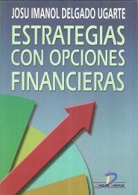 estrategias con opciones financieras: como ganar dinero utilizand o las opciones financieras-josu imanol delgado ugarte-9788479783815