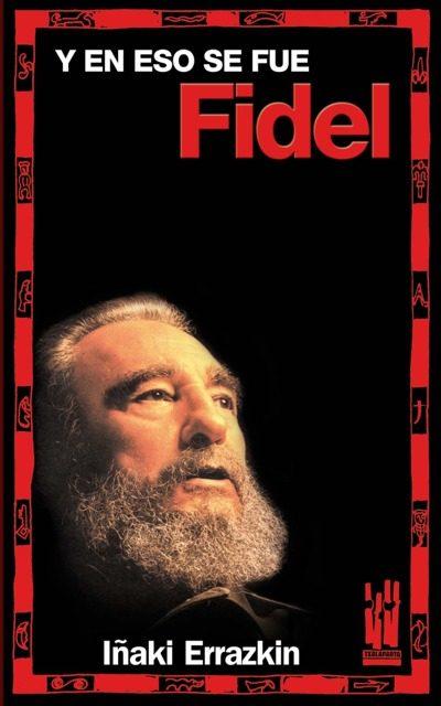 Y En Eso Se Fue Fidel por Iñaki Errazkin epub