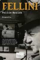 Fellini: La Vida Y Las Obras por Tulio Kezich