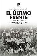 El Ultimo Frente: La Resistencia Armada Antifranquista En España, 1939-1952 por Julio Arostegui;                                                                                    Jorge Marco