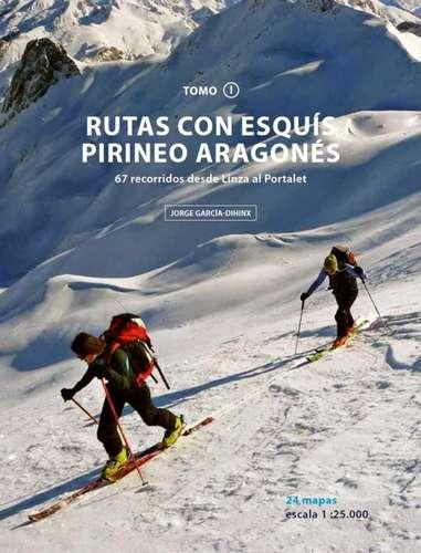 Rutas Con Esquis Pirineo Aragones. 67 Recorridos Desde Linza Al Portalet. Tomo I por Jorge Garcia