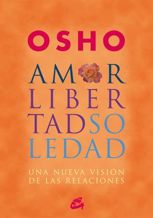 Amor Libertad Y Soledad Una Nueva Vision De Las Relaciones Osho