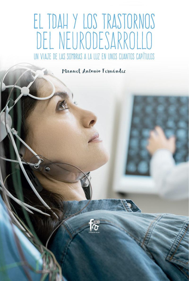 El Tdah Y Los Transtornos De Neurodesarrollo. Un Viaje De Las Sombras A La Luz En Unos Cuantos Capitulos por Manuel Antonio Fernandez Fernandez