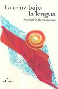 La Cruz Bajo La Lengua por Marisol Ortiz De Zarate