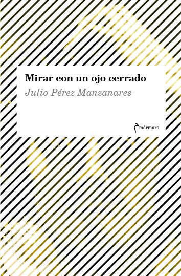 Mirar Con Un Ojo Cerrado por Julio Perez Manzanares