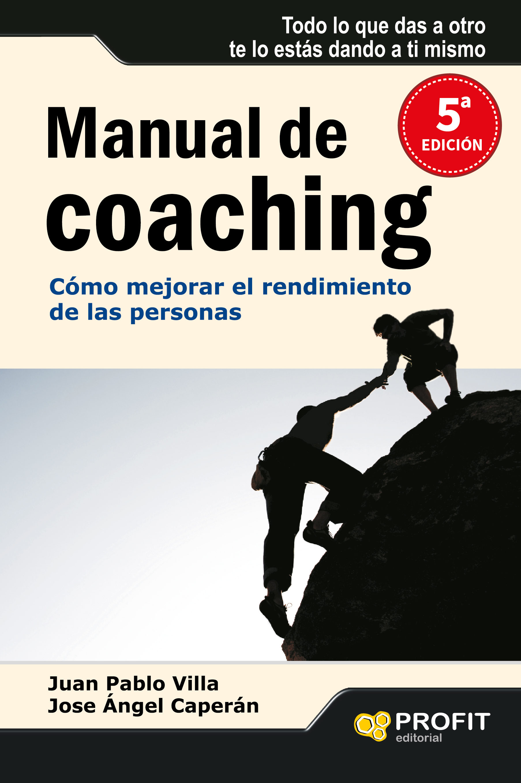 Manual De Coaching: Como Mejorar El Rendimiento De Las Personas por Juan Pablo Villa