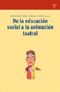 De La Educacion Social A La Animacion Teatral por Jose Antonio Caride;                                                                                    Manuel F. Vieites