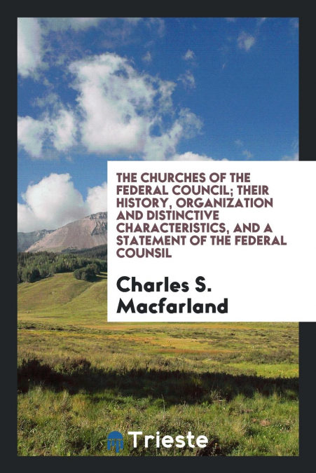 «The Churches Of The Federal Council; Their History, Organization And Distinctive Characteristics, And A Statement Of The Federal Counsil»: 978-0649182725 PDF ePub
