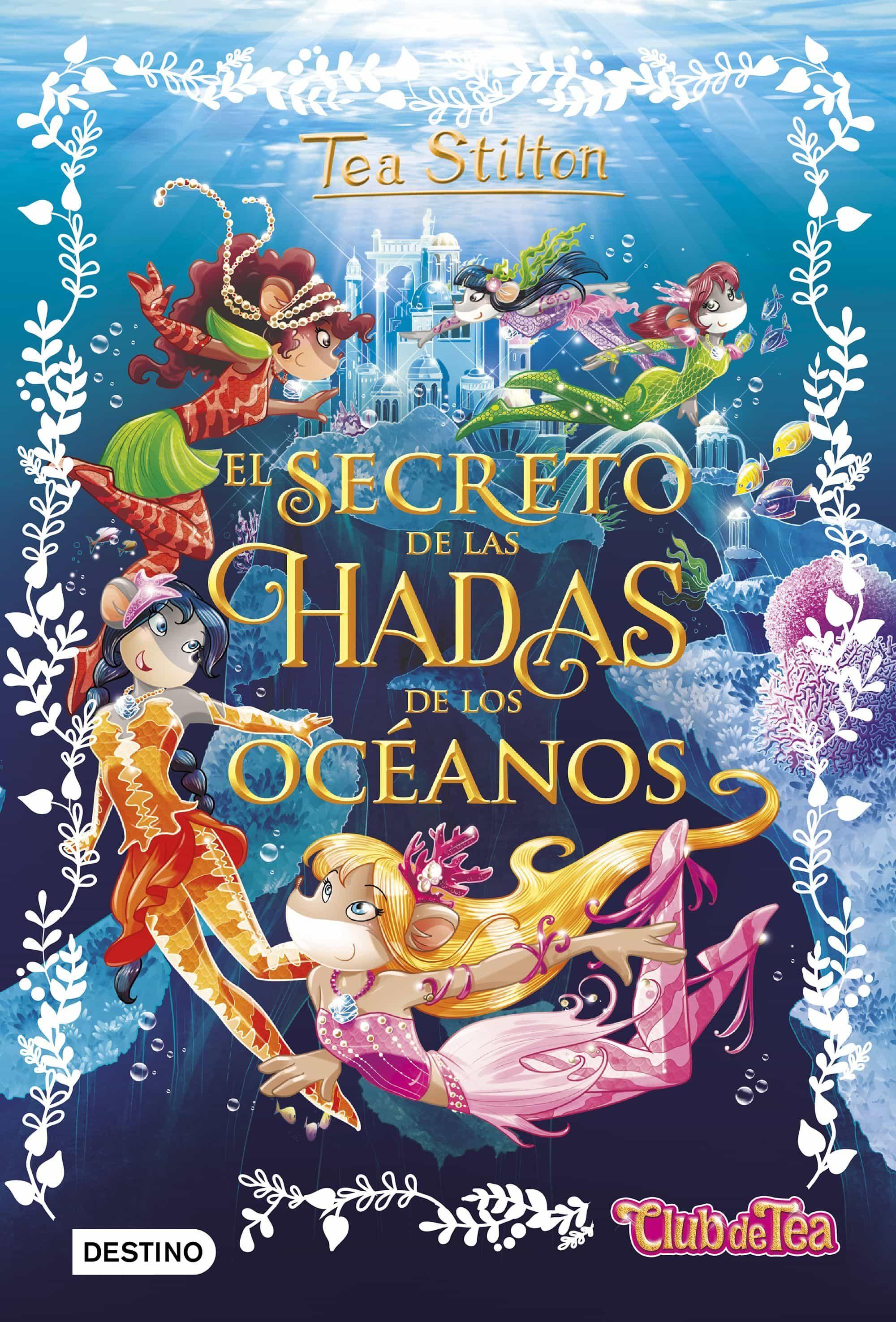 TEA STILTON ESPECIAL 4:EL SECRETO DE LAS HADAS DE LOS OCEANOS | TEA ...