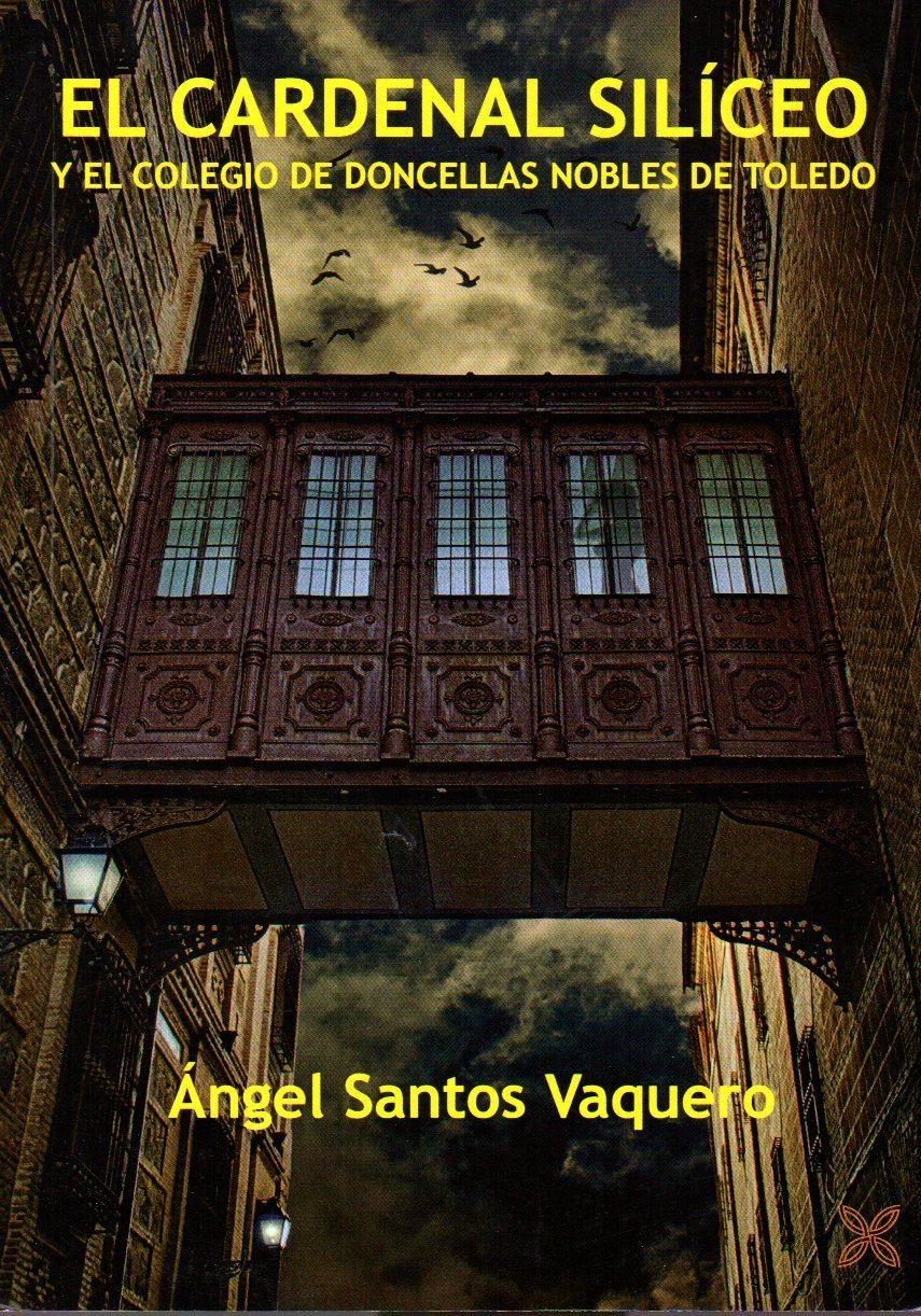 El Cardenal Siliceo Y El Colegio De Doncellas Nobles De Toledo por A. Santos Vaquero