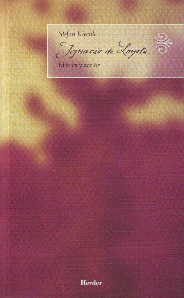 Ignacio De Loyola: Mistica Y Accion por Stefan Kiechle epub