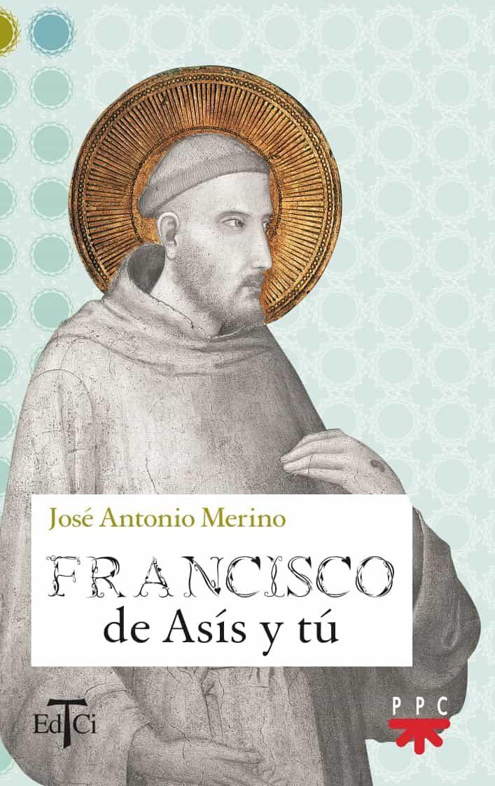 Francisco De Asis Y Tu por Jose Antonio Merino