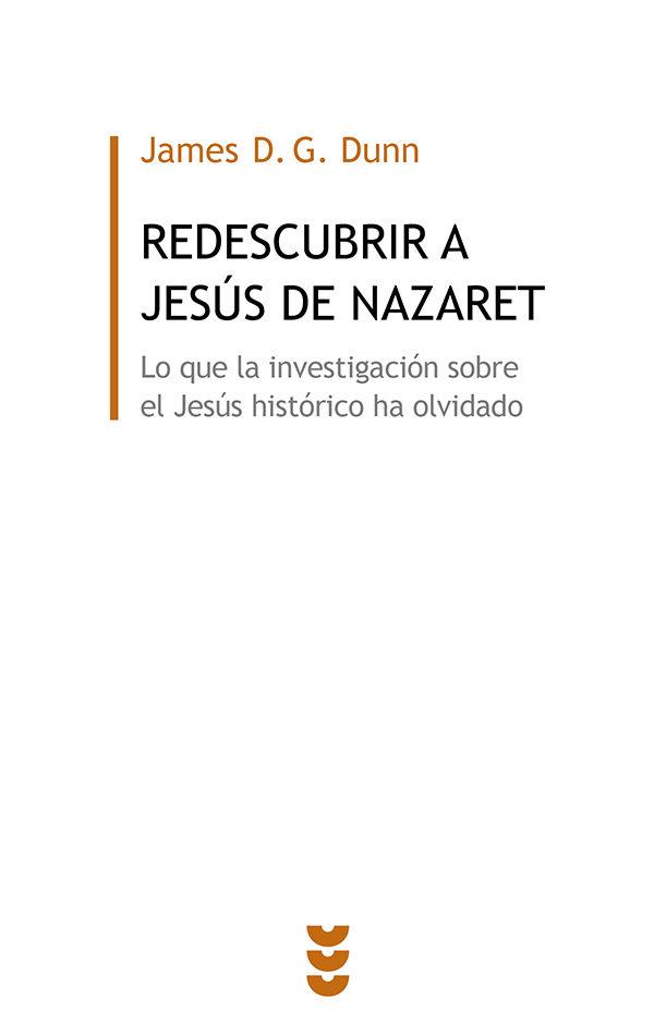 Redescubrir A Jesus De Nazaret: Lo Que La Investigacion Sobre El Jesus Historico Ha Olvidado por James D.g. Dunn epub
