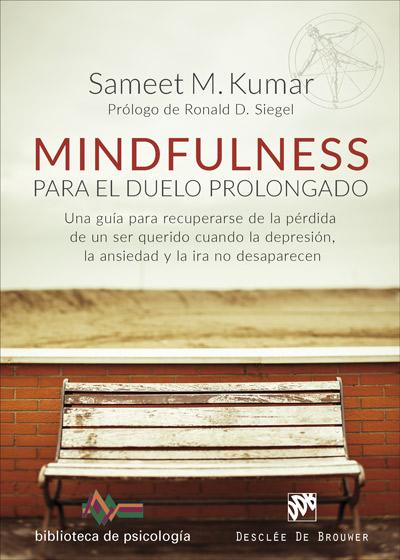 mindfulness para el duelo prolongado. una guía para recuperarse de la pérdida de un ser querido cuando la depresión, la ansiedad y la ira no desaparecen-sameet m. kumar-9788433029225