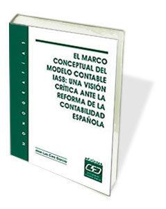 el marco conceptual del modelo contable iasb: una vision critica-jose luis cea garcia-9788445412725