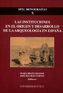 Las Instituciones En El Origen Y Desarrollo De La Arqueologia En España por Jose Beltran Fortes