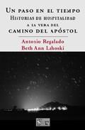 Un Paso En El Tiempo: Historias De Hospitalidad A La Vera Del Cam Ino Del Apostol por Antonio Regalado;                                                                                    Beth Ann Lahoski