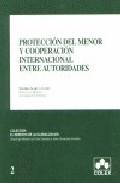 Proteccion Del Menor Y Cooperacion Internacional Entre Autoridade S por Sandra Garcia Cano