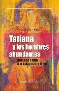 Tatiana Y Los Hombres Abundantes: Amor, Sexo Y Poder En La Cuba D E Ayer Y De Hoy por Juan Arcocha epub