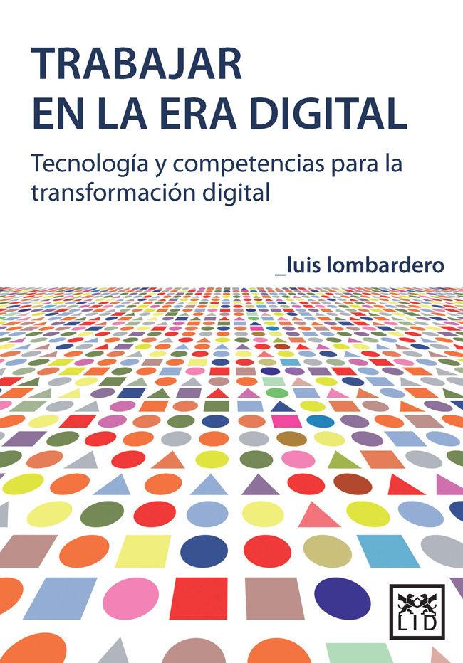 Trabajar En La Era Digital por Luis Lombardero