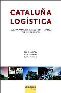 Cataluña Logistica: El Espacio Logistico Del Mediterraneo Y El Su R De Europa por Judith Contel;                                                           Carlos Garcia;                                                                                                                                                                 epub