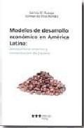 Modelos De Desarrollo Economico En America Latina: Desequilibrio Externo Y Concentracion De Riqueza por Santos M. Ruesga Benito;                                                                                    Julimar Da Silva Bichara