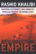 Resurrecting Empire: Western Footprints And America S Perilous Pa Th In The Middle East por Rashid Khalidi epub