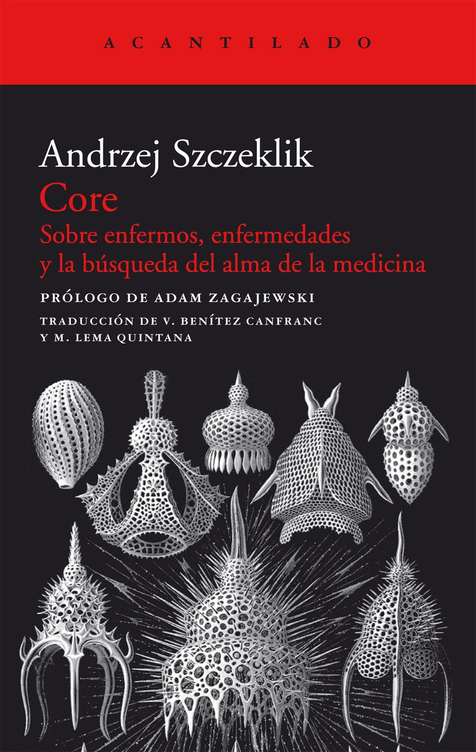 Core: Sobre Enfermos, Enfermedades Y La Busqueda Del Alma De La M Edina por Andrezj Szczeklik