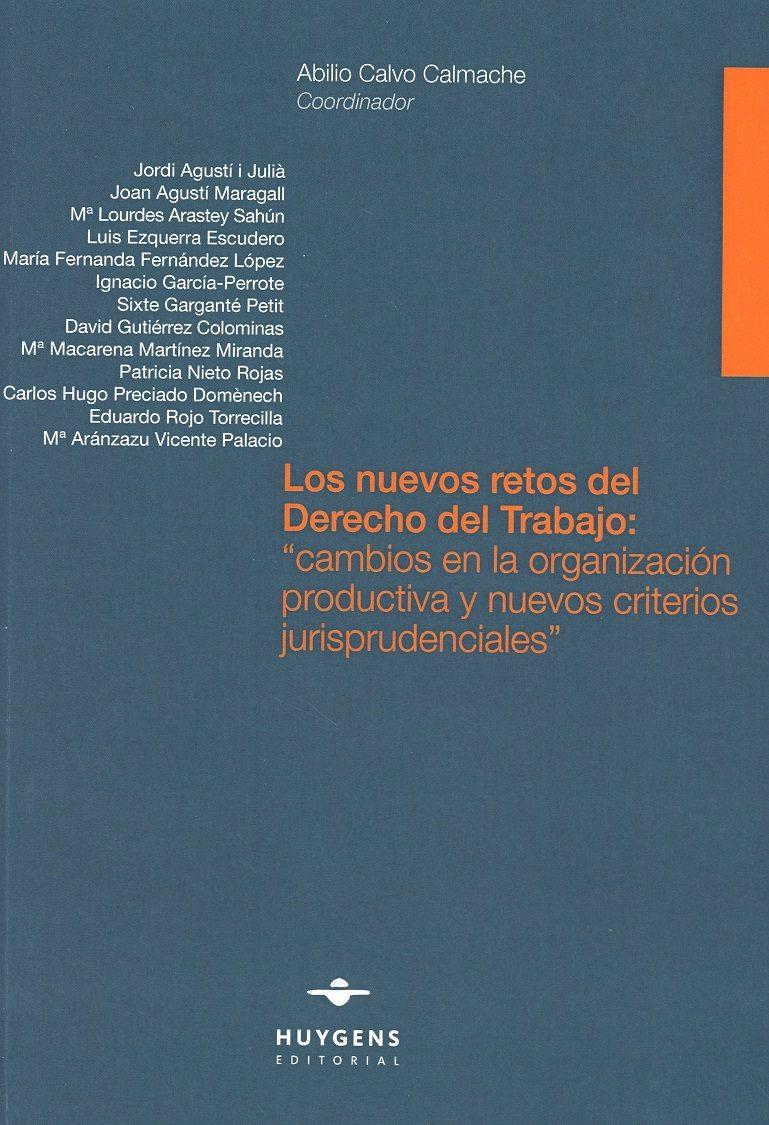 Los Nuevos Retos Del Derecho Del Trabajo: Cambios En La Organizacion Productiva Y Nuevos Criterios Jurisprudenciales por Abilio Calvo Calmache