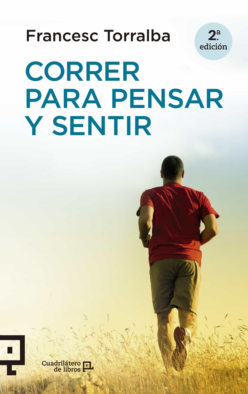 Correr Para Pensar Y Sentir por Francesc Torralba