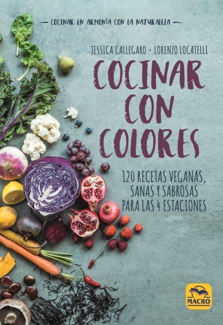 cocinar con colores: 120 recetas veganas, sanas y sabrosas para las 4 estaciones-jessica callegaro-loren locatelli-9788417080235