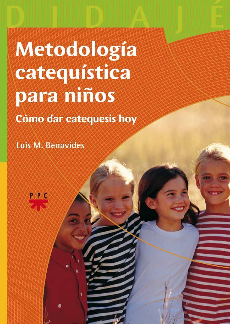 Metodologia Catequistica Para Niños: Como Dar Catequesis Hoy por Luis M. Benavides