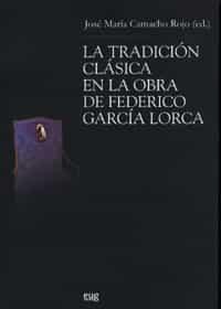 la tradicion clasica en la obra de federico garcia lorca-jose maria camacho rojo-9788433839435